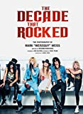 The Decade That Rocked: The Photography Of Mark 'Weissguy' Weiss | Heavy Metal | Rock | Photography | Biography | Gifts For Heavy Metal Fans