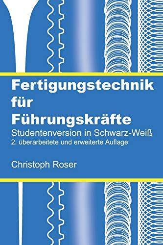 Fertigungstechnik für Führungskräfte: Studentenversion in Schwarz-Weiß; 2. überarbeitete und erweiterte Auflage