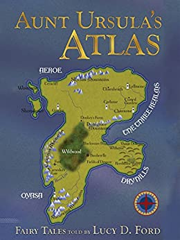 Aunt Ursula's Atlas: Fairy Tales by Lucy D. Ford by [Lucy D. Ford, Margaret Organ-Kean]