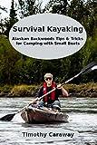 Survival Kayaking: Alaskan Backwoods Tip and Tricks for Camp