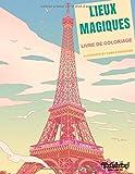 Livre de Coloriage : Lieux Magiques: Livre de coloriage pour adultes : voyage autour du monde, villes, bâtiments et monuments