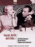 'Sag mir, daß Du mich liebst'. Erich Maria Remarque - Marlene Dietrich. Zeugnisse einer Leidenschaft. 3462033387 Book Cover