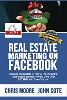 Real Estate Marketing on Facebook: Discover the Secrets of How a Top Producing Team Used Facebook to Help Drive Over $10 Million in Annual Sales Volume