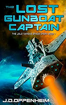 The Lost Gunboat Captain (The Jolo Vargas Space Opera Series Book 1) by [J.D. Oppenheim]