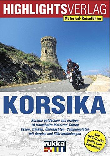 Motorrad-Reiseführer: Korsika: Korsika entdecken und erleben. 10 traumhafte Motorrad-Touren. Essen, Trinken, Übernachten, Campingplätze mit Anreise und Fährverbindungen