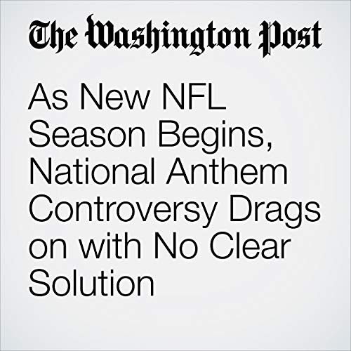 As New NFL Season Begins, National Anthem Controversy Drags on with No Clear Solution copertina