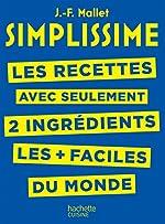 SIMPLISSIME - Recettes à 2 ingrédients - Les recettes avec seulement 2 ingrédients les + faciles du monde de Jean-François Mallet
