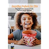 Recycling Projects for Kids: Recycled Crafts and Detail Guide That Will Amaze Your Kids: Kids Crafts Book (English Edition)