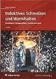 Induktives Schmelzen und Warmhalten: Grundlagen | Anlagenaufbau | Verfahrenstechnik (Edition Prozesswärme) - Erwin Dötsch