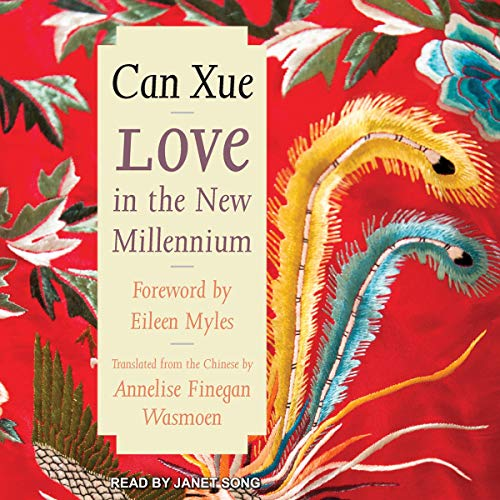Love in the New Millennium     Margellos World Republic of Letters              By:                                                                                                                                 Can Xue,                                                                                        Annelise Finegan Wasmoen - translator,                                                                                        Eileen Myles - foreword                               Narrated by:                                                                                                                                 Janet Song                      Length: 12 hrs and 35 mins     Not rated yet     Overall 0.0