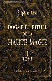 Dogme et rituel de la haute magie: Tome 1. Dogme (French Edition)