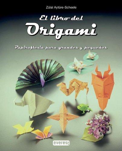 El libro del Origami: Papiroflexia para grandes y pequeños