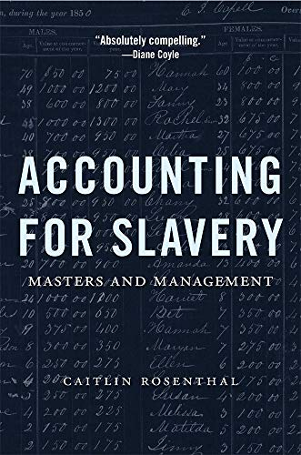 Compare Textbook Prices for Accounting for Slavery: Masters and Management Reprint Edition ISBN 9780674241657 by Rosenthal, Caitlin