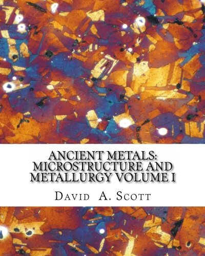 Ancient Metals: Microstructure and Metallurgy Volume I