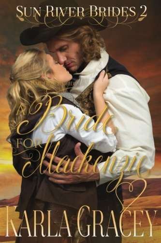 Compare Textbook Prices for Mail Order Bride - A Bride for Mackenzie: Sweet Clean Inspirational Historical Western Mail Order Bride Mystery Romance Sun River Brides Volume 2  ISBN 9781533587459 by Gracey, Karla