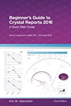 Beginner's Guide to Crystal Reports 2016: A Quick Start Guide