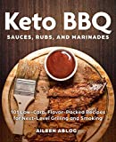 Keto BBQ Sauces, Rubs, and Marinades: 101 Low-Carb, Flavor-Packed Recipes for Next-Level Grilling...