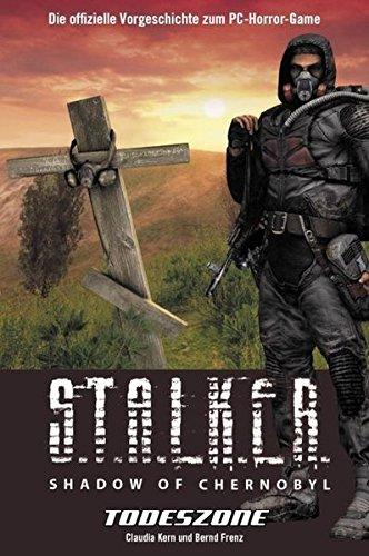 S.T.A.L.K.E.R. - Shadow of Chernobyl: Todeszone. Die offizielle Vorgeschichte zum PC-Horror-Game: Bd 1