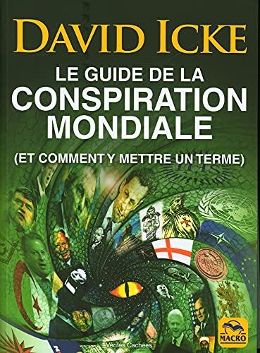 Le guide de la conspiration mondiale: (Et comment y mettre un terme)