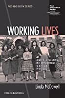 Working Lives: Gender, Migration and Employment in Britain, 1945-2007 (RGS-IBG Book Series)