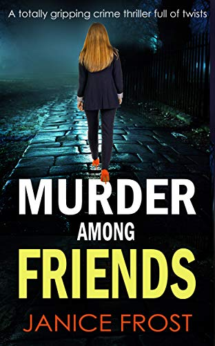 MURDER AMONG FRIENDS a totally gripping crime thriller full of twists by [JANICE FROST]
