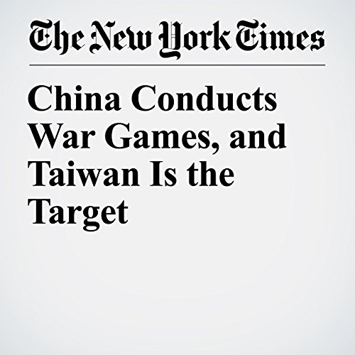 China Conducts War Games, and Taiwan Is the Target copertina