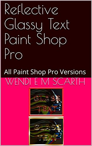 Reflective Glassy Text Paint Shop Pro: All Paint Shop Pro Versions (Paint Shop Pro Made Easy Book 347) (English Edition)