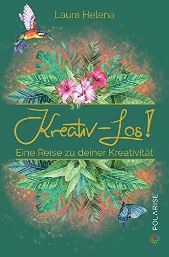 Kreativ – Los!: Eine Reise zu deiner Kreativität