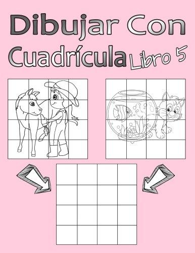 Dibujar Con Cuadrícula Libro 5: Dibujo simple para niños con sistema de cua-drícula, paso a paso, aprender a dibujar, adecu-ado para principiantes y avanzados