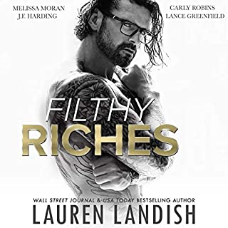 Filthy Riches                   By:                                                                                                                                 Lauren Landish                               Narrated by:                                                                                                                                 Lance Greenfield,                                                                                        Carly Robins,                                                                                        J.F. Harding,                   and others                 Length: 13 hrs and 45 mins     68 ratings     Overall 4.6