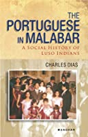The Portuguese in Malabar: A Social History of Luso Indians
