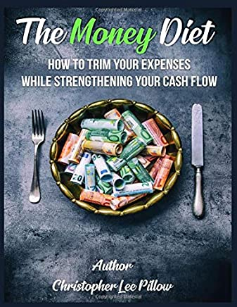 The Money Diet.: How To Trim Your Expenses While Strengthening Your Cash Flow.