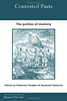 Contested Pasts: The Politics of Memory (Routledge Studies in Memory and Narrative)