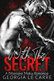 With This Secret: A Billionaire Mafia Romance