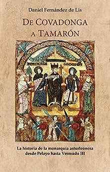De Covadonga a Tamarón: La historia de la monarquía asturleonesa desde Pelayo hasta Vermudo III PDF EPUB Gratis descargar completo