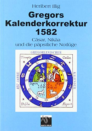 Gregors Kalenderkorrektur 1582: Cäsar, Nikäa und die päpstliche Notlüge
