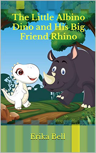 The Little Albino Dino and His Big Friend Rhino by [Erika Bell]