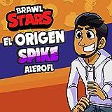 El Origen Spike (Brawl Stars)