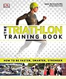 The Triathlon Training Book: How to Be Faster, Smarter, Stronger - DK