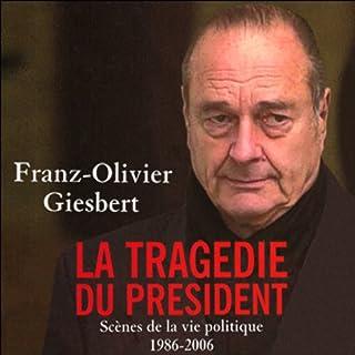 La tragédie du président     Scènes de la vie politique 1986-2006              De :                                                                                                                                 Franz-Olivier Giesbert                               Lu par :                                                                                                                                 Jean Barney                      Durée : 10 h et 52 min     15 notations     Global 3,7