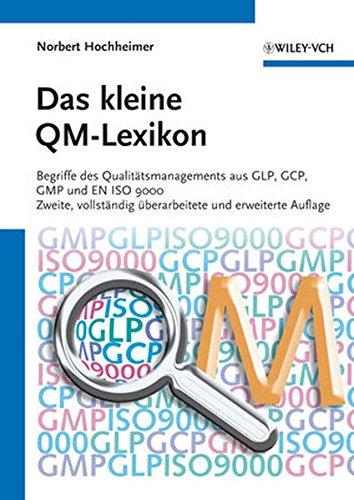 Das kleine QM-Lexikon: Begriffe des Qualitätsmanagements aus GLP, GCP, GMP und EN ISO 9000