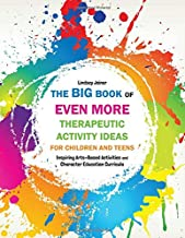 The Big Book of EVEN MORE Therapeutic Activity Ideas for Children and Teens: Inspiring Arts-Based Activities and Character Education Curricula