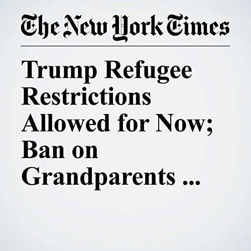 Trump Refugee Restrictions Allowed for Now; Ban on Grandparents Rejected copertina