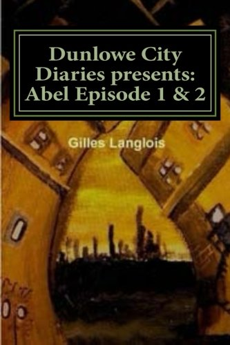 Dunlowe City Diaries Presents: Abel Episode 1 & 2: DCD series 1 Episode 2