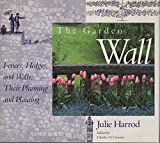 The Garden Wall: Fences, Hedges, and Walls : Their Planning and Planting