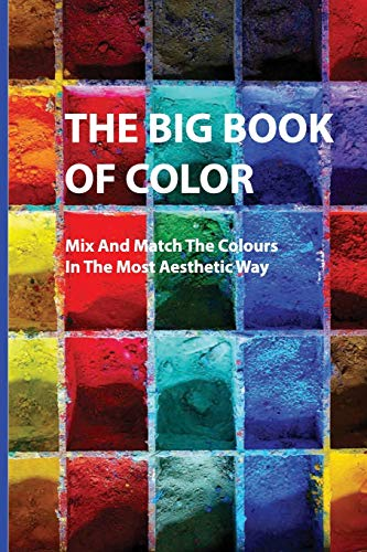 The Big Book Of Color- Mix And Match The Colours In The Most Aesthetic Way: Color Catalog