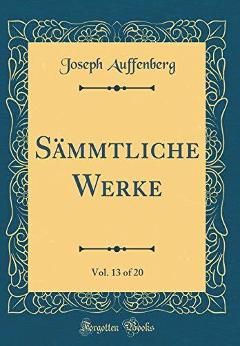 Sämmtliche Werke, Vol. 13 of 20 (Classic Reprint)