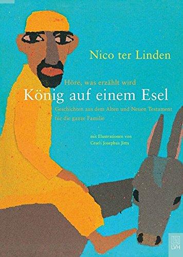 König auf einem Esel: Geschichten aus dem Alten und Neuen Testament  für die ganze Familie