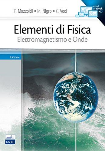 Elementi di Fisica. Elettromagnetismo e Onde