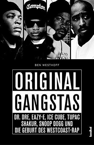 Original Gangstas: Die unbekannte Geschichte von Dr. Dre, Eazy-E, Ice Cube, Snoop...